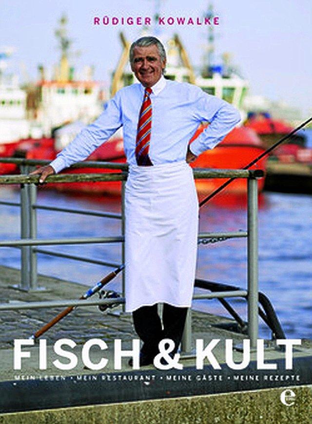 """Rüdiger Kowalke: """"Fisch & Kult. Mein Leben, mein Restaurant, meine Gäste, meine Rezepte"""" (Edel Books), 29,95 Euro)"""