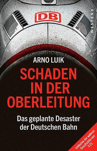 """Arno Luik: """"Schaden in der Oberleitung. Das geplante Desaster der Deutschen Bahn"""" hat 296 Seiten, kostet 20 Euro."""