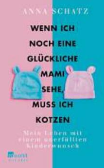 """""""Wenn ich noch eine glückliche Mami sehe, muss ich kotzen"""", Anna Schatz, Rowohlt, 14,99 Euro."""