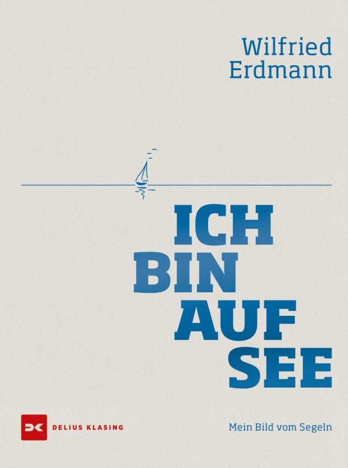 """""""Ich bin auf See – mein Bild vom Segeln"""", Delius Klasing Verlag Bielefeld, 272 Seiten, gebunden im Schmuckschuber, 45 Euro."""