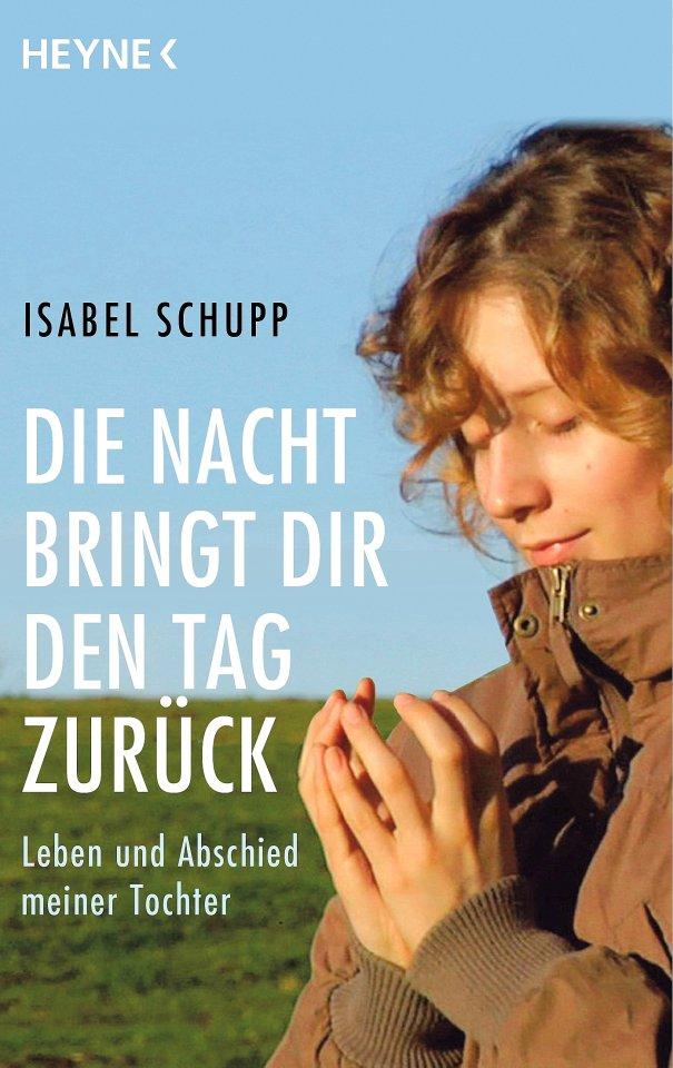 """Isabell Schupp: """"Die Nacht bringt dir den Tag  zurück"""",  Heyne Verlag, 284 Seiten,  9,99 Euro"""